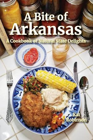 A Bite of Arkansas: A Cookbook of Natural State Delights