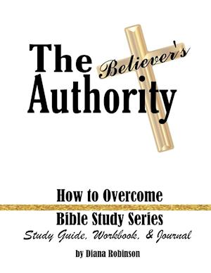 The Believer's Authority: How to Overcome Bible Study Series