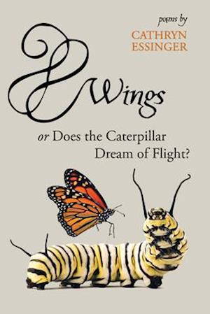 Wings or Does the Caterpillar Dream of Flight