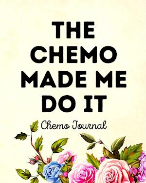 The Chemo Made Me Do It: Chemo Journal