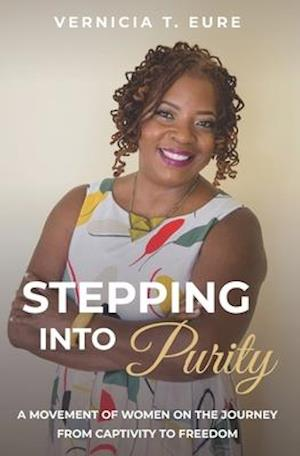 Stepping Into Purity: A Movement of Women on the Journey from Captivity to Freedom
