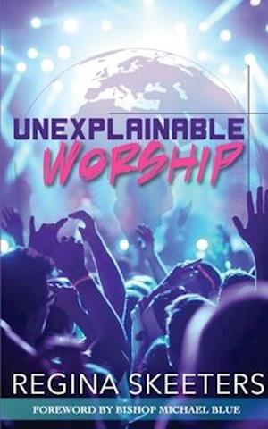 Unexplainable Worship