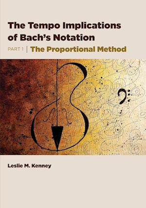 The Tempo Implications of Bach's Notation: Part 1-The Proportional Method