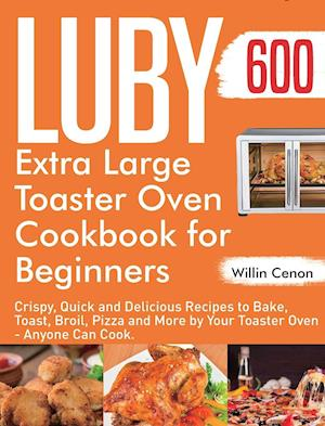 Luby Extra Large Toaster Oven Cookbook for Beginners