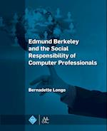 Edmund Berkeley and the Social Responsibility of Computer Professionals (ACM Books)
