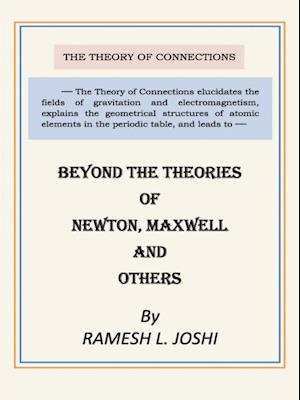 Beyond The Theories of Newton, Maxwell and others af Ph.D. Ramesh L. Joshi P.E.