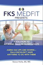 FKS MedFit Presents: A Solution to Avoiding Falls in Older Adults: Aging Has Ups and Downs-Falls Shouldn't Have Anything to Do with Them!