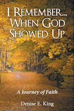 I Remember...When God Showed Up: A Journey of Faith