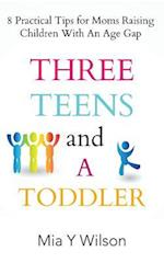 Three Teens and a Toddler: 8 Practical Tips for Moms Raising Children with an Age Gap