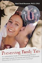 Preserving Family Ties: An Authoritative Guide to Understanding Divorce and Child Custody, for Parents and Family Professionals