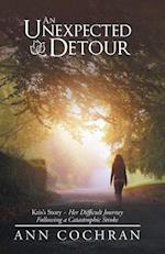 An Unexpected Detour: Kris'S Story-Her Difficult Journey Following a Catastrophic Stroke