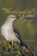 The Mockingbird Came Piping . . .