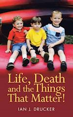 Life, Death and the Things That Matter!