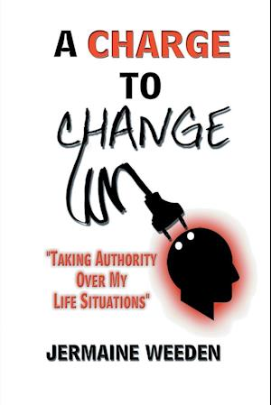 "A Charge to Change: ""Taking Authority over My Life Situations"""