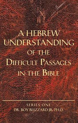 A Hebrew Understanding of the Difficult Passages in the Bible