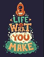 Life Is What You Make (Inspirational Journal, Diary, Notebook)