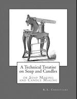 A Technical Treatise on Soap and Candles