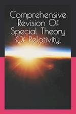 Comprehensive Revision of Special Theory of Relativity.