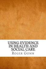 Using Evidence in Health and Social Care