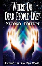 Where Do Dead People Live 2nd Edition