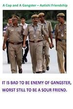 A Cop and a Gangster - Aatishi Friends
