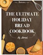 The Ultimate Holiday Bread Cookbook