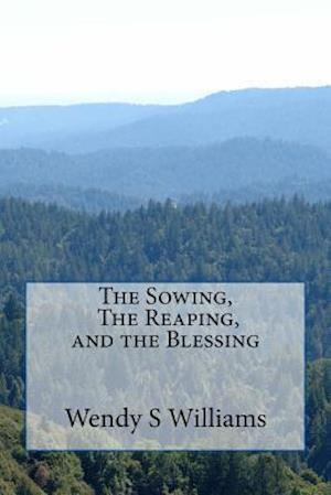 The Sowing, the Reaping, and the Blessing