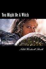 You Might Be a Witch