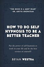How to Do Self Hypnosis to Be a Better Teacher