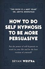 How to Do Self Hypnosis to Be More Persuasive