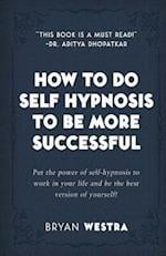 How to Do Self Hypnosis to Be More Successful