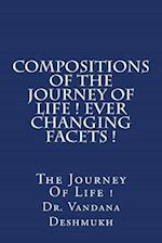 Compositions of the Journey of Life ! Ever Changing Facets !