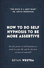 How to Do Self Hypnosis to Be More Assertive