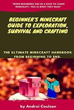 Beginner's Minecraft Guide to Exploration, Survival and Crafting
