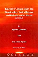 Einstein?s Cosmic Ether, the Atomic Ether, Their Etherons; Small Big Bangs, Grav