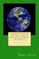 A Short Report on the Planet Known Locally as Earth