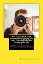 Get Canon EOS 80d Freelance Photography Jobs Now! Amazing Freelance Photographer Jobs