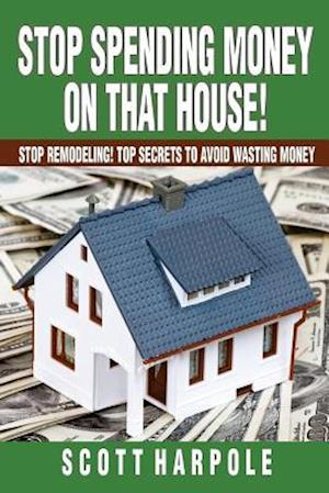 Stop Spending Money on That House!