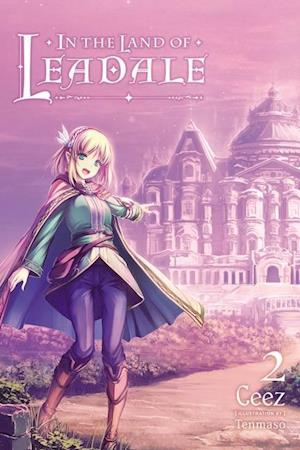 In the Land of Leadale, Vol. 2 (Light Novel)