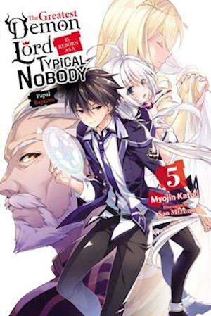 The Greatest Demon Lord Is Reborn as a Typical Nobody, Vol. 5 (Light Novel)