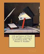 Life and Letters of David Coit Scudder, Missionary in Southern India . by