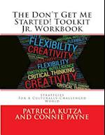 The Don't Get Me Started! Toolkit Jr. Workbook
