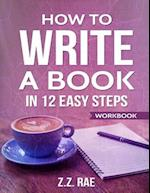 How to Write a Book in 12 Easy Steps Workbook