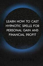 Learn How to Cast Hypnotic Spells for Personal Gain and Financial Profit