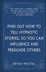 Find Out How to Tell Hypnotic Stories, So You Can Influence and Persuade Others