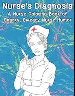 Nurse's Diagnosis- A Nurse Coloring Book of Snarky, Sweary Nurse Humor