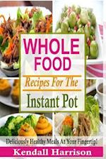 Whole Food Recipes for the Instant Pot af Kendall Harrison