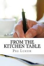 From the Kitchen Table af Peg Luksik