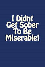 I Didnt Get Sober to Be Miserable!