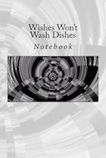 Wishes Won't Wash Dishes